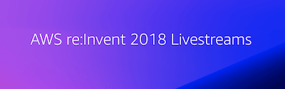 AWS re:Invent 2018 Livestreams